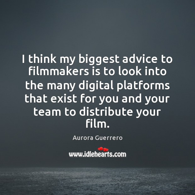 Image, I think my biggest advice to filmmakers is to look into the