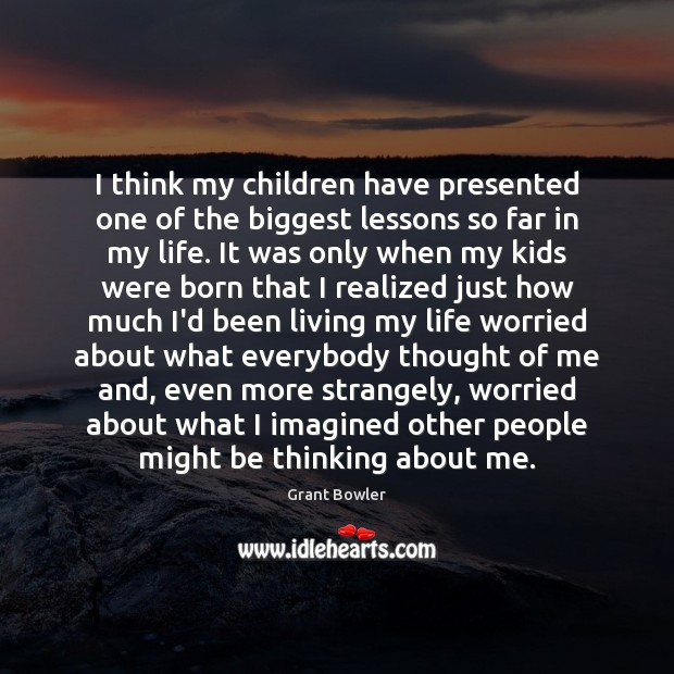 I think my children have presented one of the biggest lessons so Image
