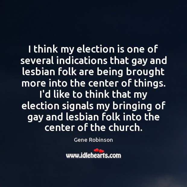 I think my election is one of several indications that gay and Gene Robinson Picture Quote