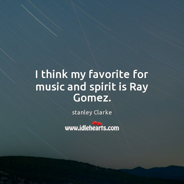 I think my favorite for music and spirit is Ray Gomez. Image