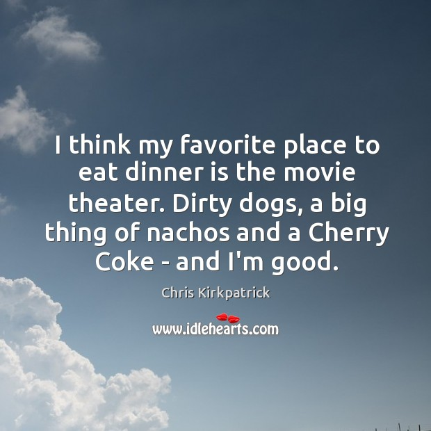 I think my favorite place to eat dinner is the movie theater. Image