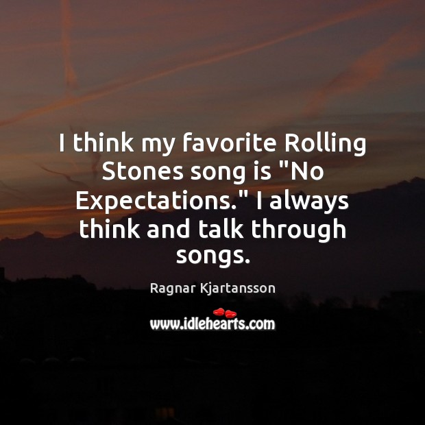 "I think my favorite Rolling Stones song is ""No Expectations."" I always Image"