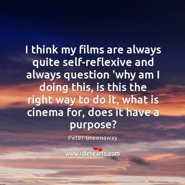 I think my films are always quite self-reflexive and always question 'why Image