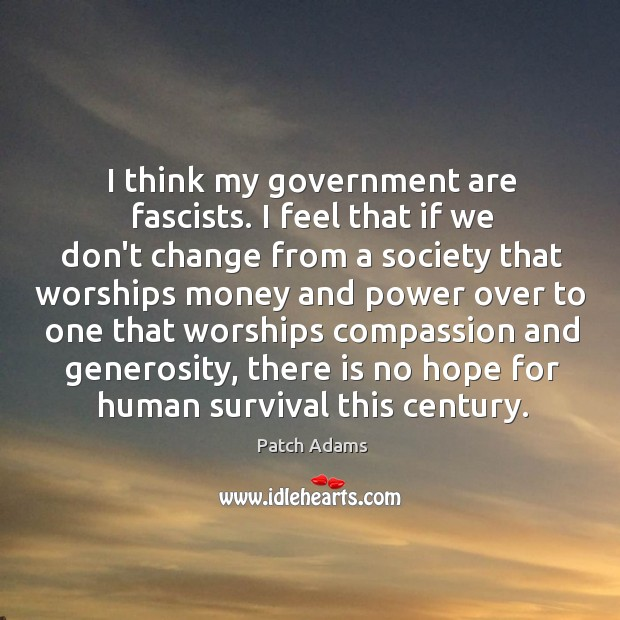 Image, I think my government are fascists. I feel that if we don't