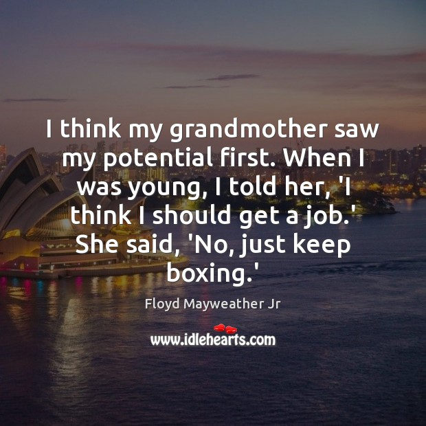 I think my grandmother saw my potential first. When I was young, Floyd Mayweather Jr Picture Quote