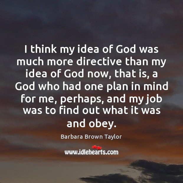 I think my idea of God was much more directive than my Barbara Brown Taylor Picture Quote