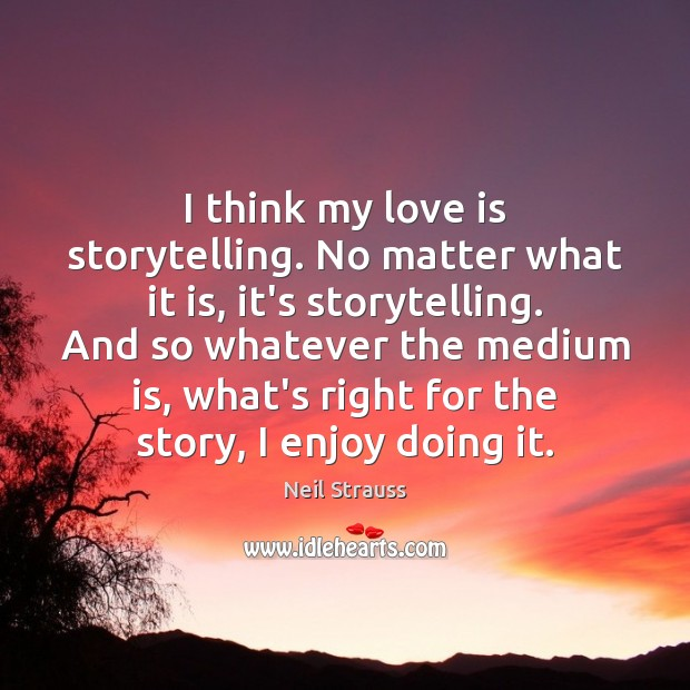Neil Strauss Picture Quote image saying: I think my love is storytelling. No matter what it is, it's