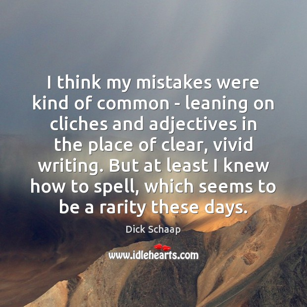I think my mistakes were kind of common – leaning on cliches Dick Schaap Picture Quote