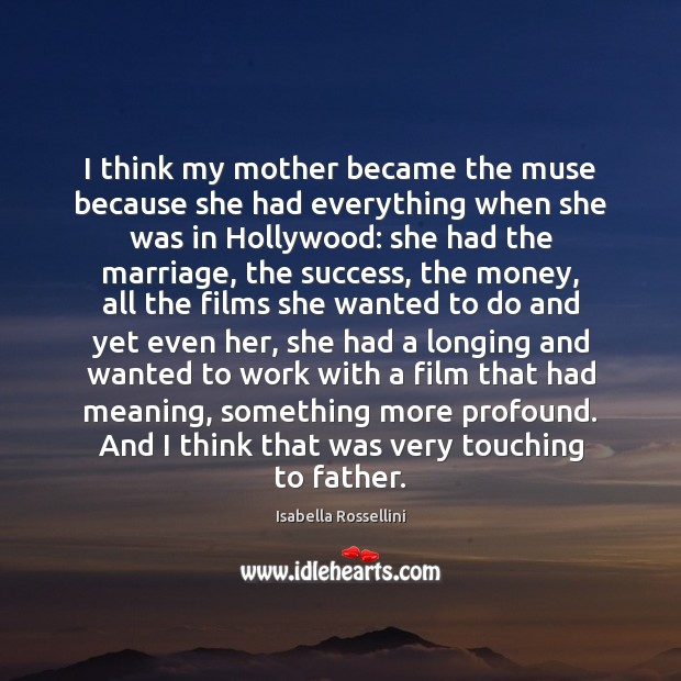 I think my mother became the muse because she had everything when Image