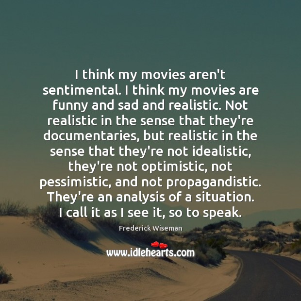 I think my movies aren't sentimental. I think my movies are funny Movies Quotes Image
