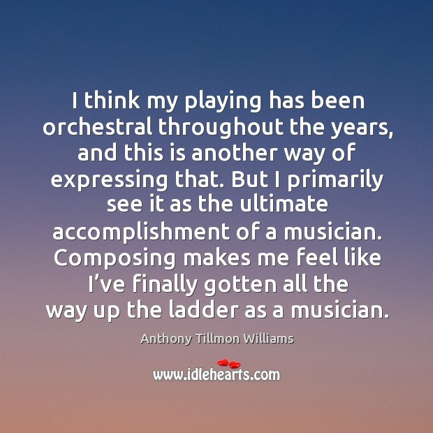 Image, I think my playing has been orchestral throughout the years, and this is another way of expressing that.