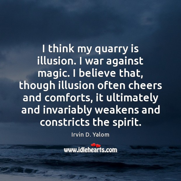 I think my quarry is illusion. I war against magic. I believe Image