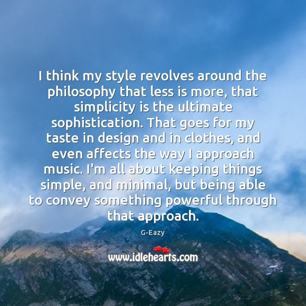 I think my style revolves around the philosophy that less is more, Image