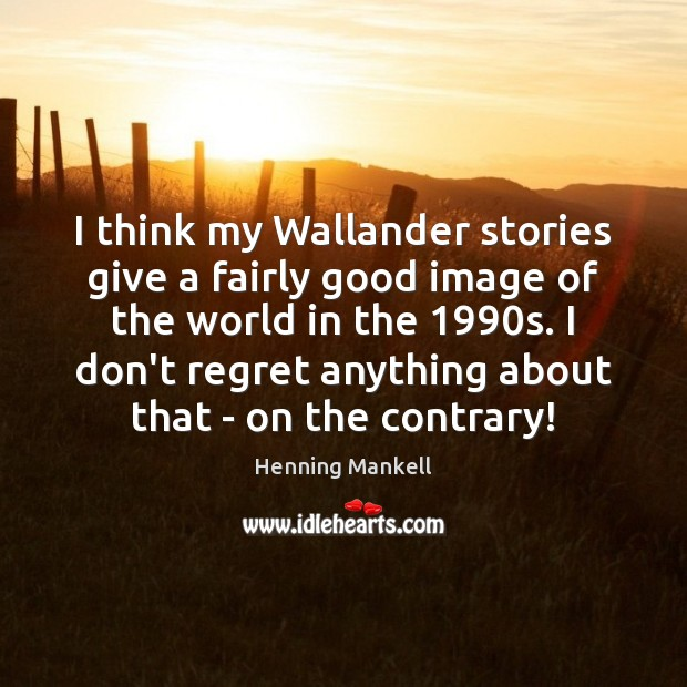 Image, I think my Wallander stories give a fairly good image of the