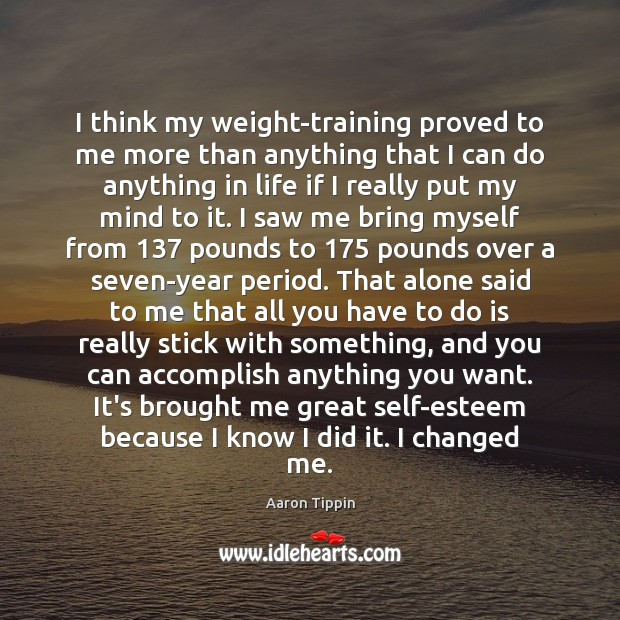 Image, I think my weight-training proved to me more than anything that I