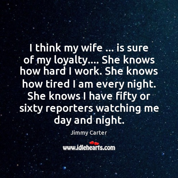 I think my wife … is sure of my loyalty…. She knows how Image