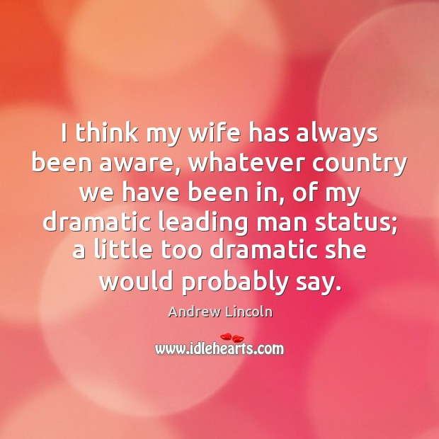 I think my wife has always been aware, whatever country we have Image