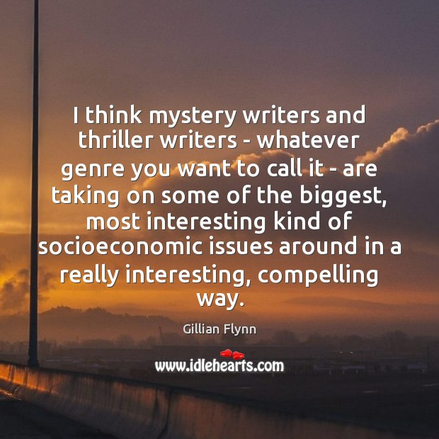 I think mystery writers and thriller writers – whatever genre you want Gillian Flynn Picture Quote