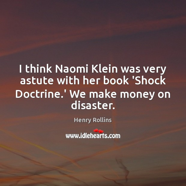 Image, I think Naomi Klein was very astute with her book 'Shock Doctrine.