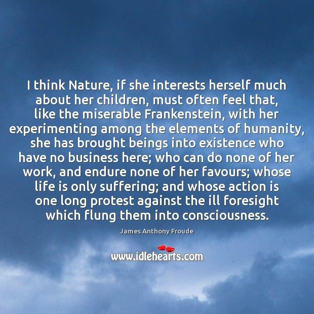 I think Nature, if she interests herself much about her children, must Image