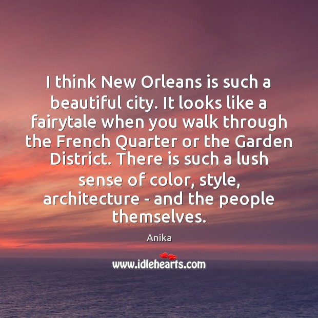 I think New Orleans is such a beautiful city. It looks like Anika Picture Quote