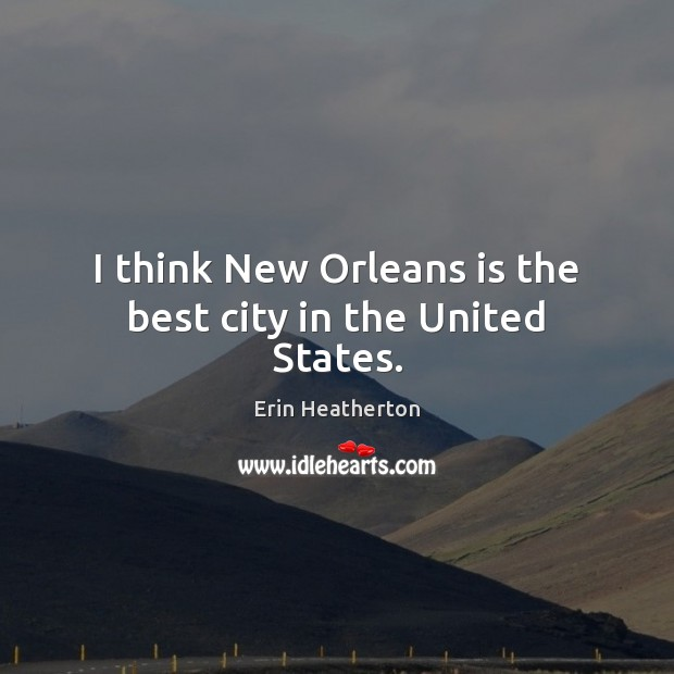I think New Orleans is the best city in the United States. Image