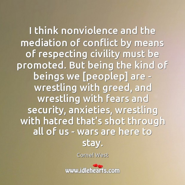 I think nonviolence and the mediation of conflict by means of respecting Cornel West Picture Quote