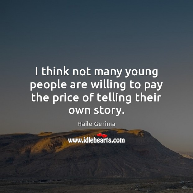 I think not many young people are willing to pay the price of telling their own story. Haile Gerima Picture Quote