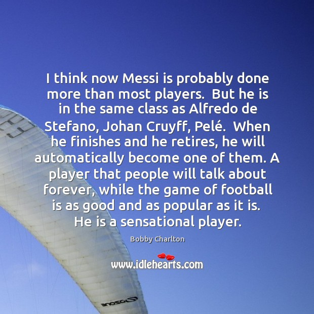 I think now Messi is probably done more than most players.  But Image
