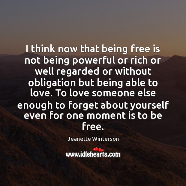 I think now that being free is not being powerful or rich Image