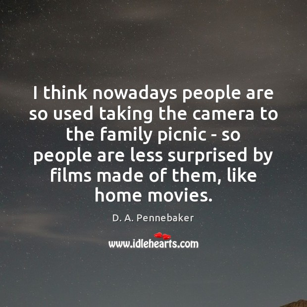 Image, I think nowadays people are so used taking the camera to the