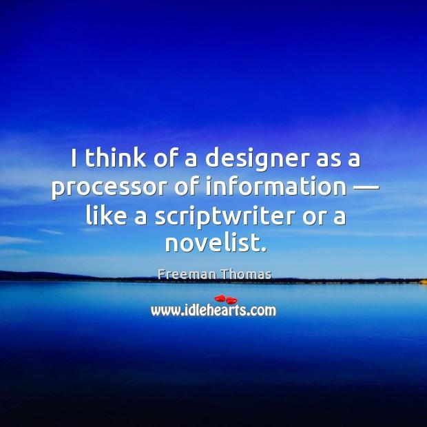 I think of a designer as a processor of information — like a scriptwriter or a novelist. Image