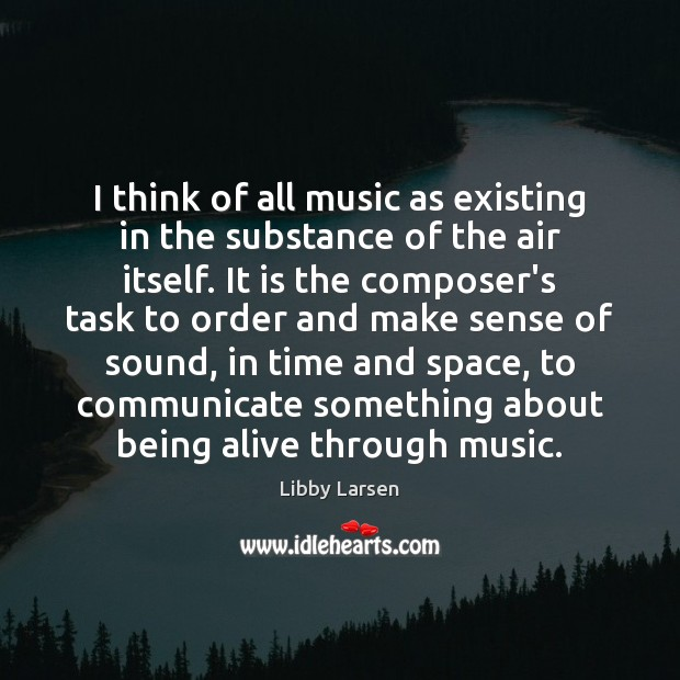 I think of all music as existing in the substance of the Communication Quotes Image