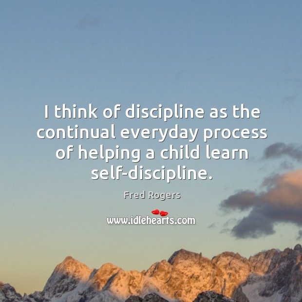 Image, I think of discipline as the continual everyday process of helping a child learn self-discipline.