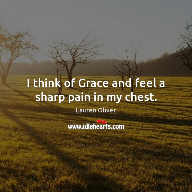 I think of Grace and feel a sharp pain in my chest. Lauren Oliver Picture Quote