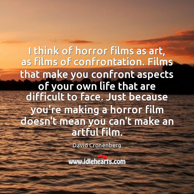 I think of horror films as art, as films of confrontation. Films Image