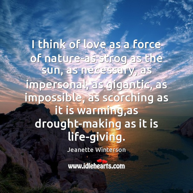 I think of love as a force of nature-as strog as the Image