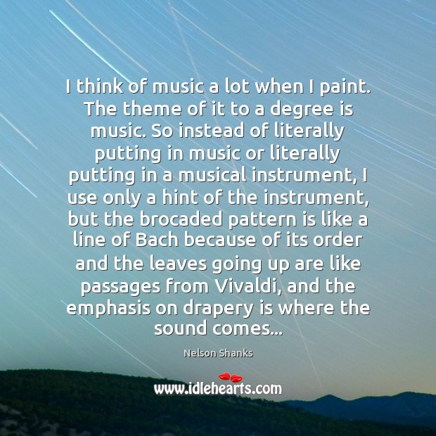 Image, I think of music a lot when I paint. The theme of
