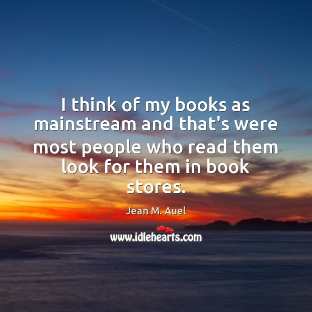 I think of my books as mainstream and that's were most people Image