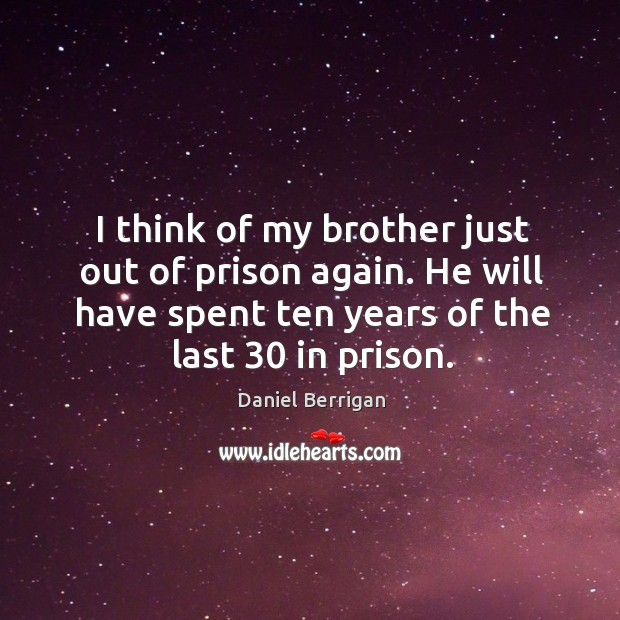 Image, I think of my brother just out of prison again. He will have spent ten years of the last 30 in prison.