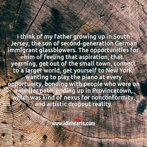 I think of my father growing up in South Jersey, the son Anne Waldman Picture Quote