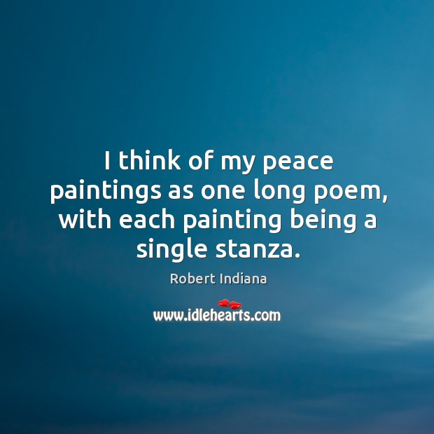 I think of my peace paintings as one long poem, with each painting being a single stanza. Image