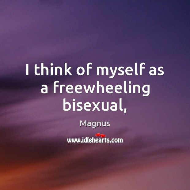 I think of myself as a freewheeling bisexual, Image