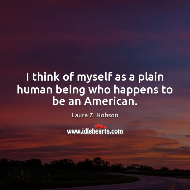 I think of myself as a plain human being who happens to be an American. Image