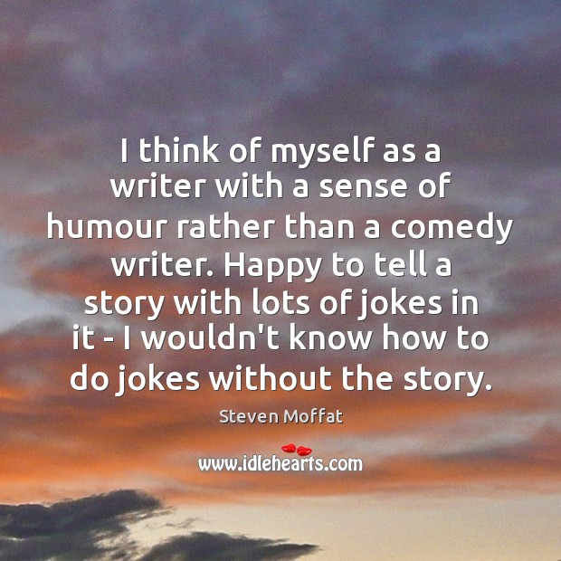I think of myself as a writer with a sense of humour Steven Moffat Picture Quote