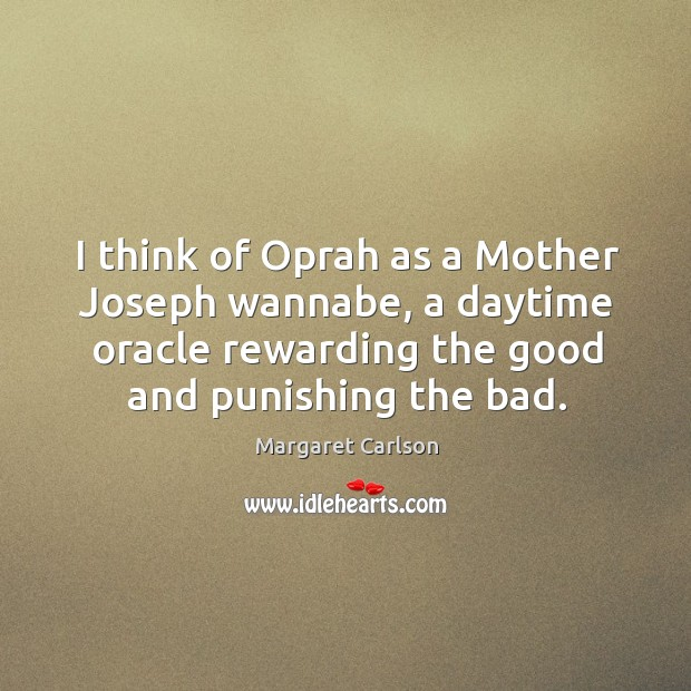 I think of oprah as a mother joseph wannabe, a daytime oracle rewarding the good and punishing the bad. Image