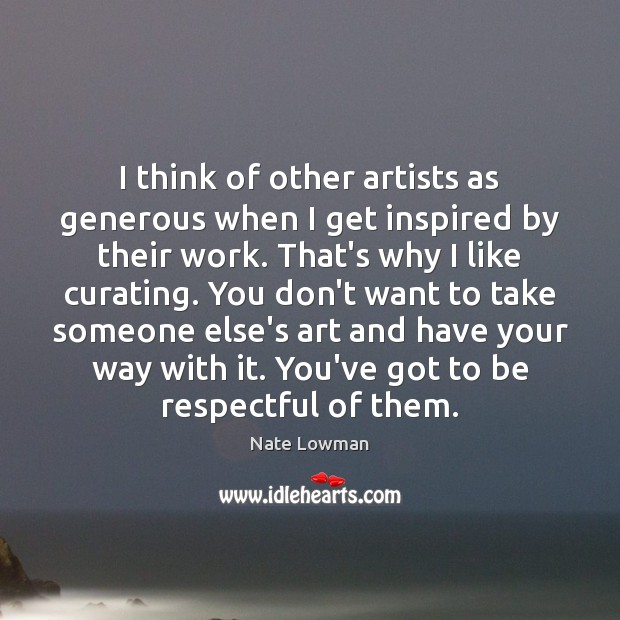 Image, I think of other artists as generous when I get inspired by
