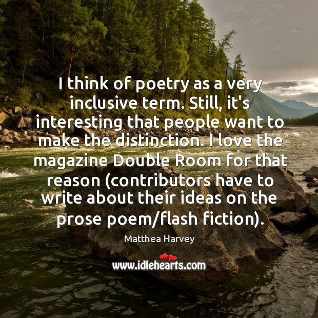 I think of poetry as a very inclusive term. Still, it's interesting Image