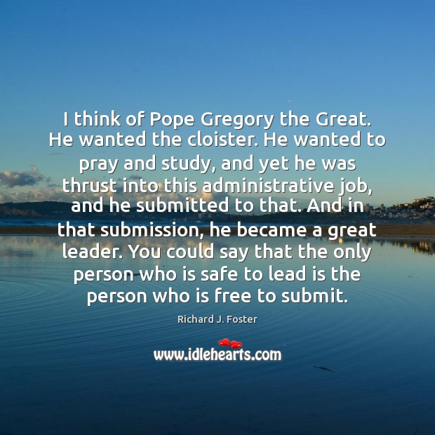 I think of Pope Gregory the Great. He wanted the cloister. He Submission Quotes Image