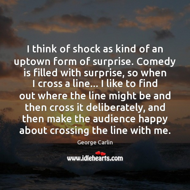 I think of shock as kind of an uptown form of surprise. Image